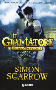 Simon Scarrow - Il gladiatore. Guerra di strada