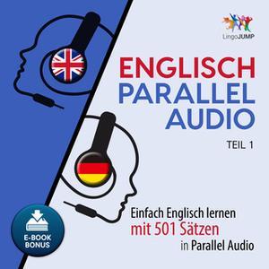 «Englisch Parallel Audio: Einfach Englisch lernen mit 501 Sätzen in Parallel Audio - Teil 1» by Lingo Jump