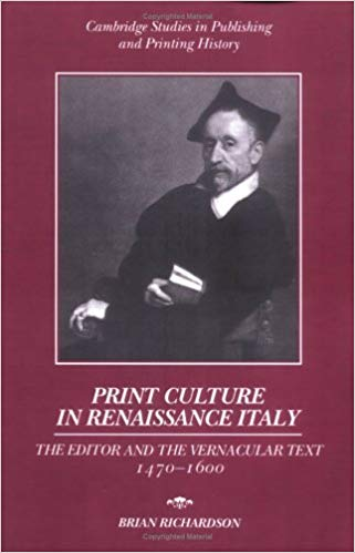 Print Culture in Renaissance Italy: The Editor and the Vernacular Text, 1470-1600