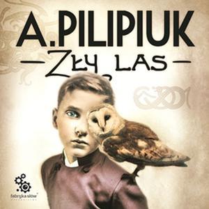 AUDIOBOOK • Andrzej Pilipiuk • Zły las (czyta Maciej Kowalik) (2019)