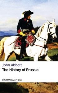«The History of Prussia» by John Abbott