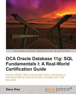 OCA Oracle Database 11g: SQL Fundamentals I: A Real World Certification Guide (Repost)