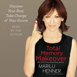 Total Memory Makeover: Uncover Your Past, Take Charge of Your Future [Audiobook]
