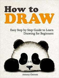 How to Draw: Easy Step by Step Guide to Learn Drawing for Beginners (how to draw, how to draw cool things, learn how to draw)