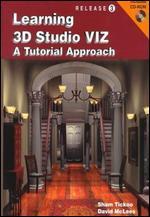 Learning 3D Studio VIZ 3.0 A Tutorial Approach