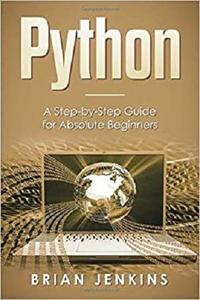 Python: A Step-by-Step Guide For Absolute Beginners