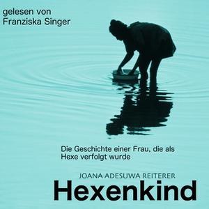 «Hexenkind: Die Geschichte einer Frau, die verfolgt wurde» by Joana Adesuwa Reiterer