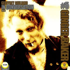 «Ginger Baker of Cream: In Conversation 5» by Geoffrey Giuliano