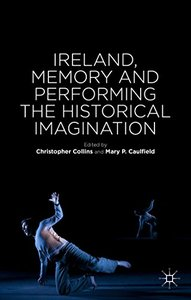 Ireland, Memory and Performing the Historical Imagination (repost)