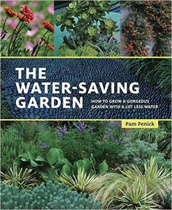 The Water-Saving Garden: How to Grow a Gorgeous Garden with a Lot Less Water (Repost)