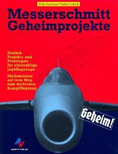 Messerschmitt Geheimprojekte: Studien, Projekte und Prototypen für einstrahlige Jagdflugzeuge