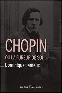 Chopin ou la fureur de soi - Dominique Jameux