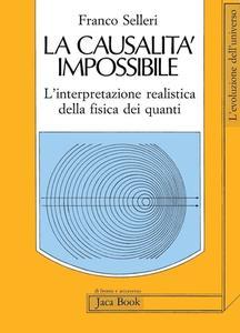 Franco Selleri - La causalità impossibile. L'interpretazione realistica della fisica dei quanti (1988)
