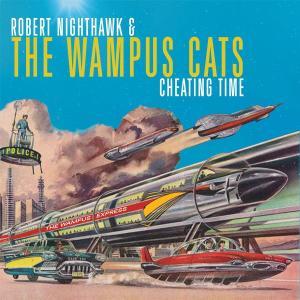 Robert Nighthawk & The Wampus Cats - Cheating Time (2019)