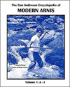 The Dan Anderson Encyclopedia of Modern Arnis: Volume 1: A - J