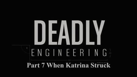 Sci Ch - Deadly Engineering Series 1: Part 7 When Katrina Struck (2019)