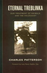 "Charles Patterson, ""Eternal Treblinka: Our Treatment of Animals and the Holocaust"""