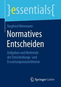Normatives Entscheiden: Aufgaben und Merkmale der Entscheidungs- und Erwartungsnutzentheorie