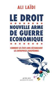 """Ali Laïdi, """"Le Droit, nouvelle arme de guerre économique: Comment les Etats-Unis déstabilisent les entreprises européennes"""""""