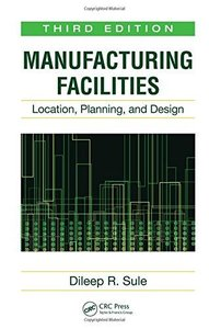 Manufacturing Facilities: Location, Planning, and Design (3rd edition) (Repost)