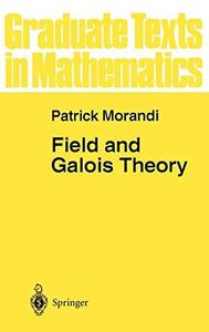 Field and Galois Theory [Repost]