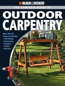 Black & Decker Complete Guide to Outdoor Carpentry (repost)