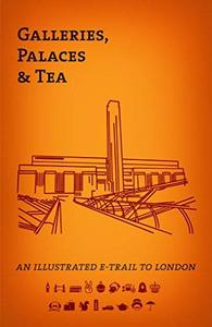Galleries, Palaces & Tea: An Illustrated e-Trail To London (Repost)