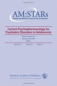AM:STARs Current Psychopharmacology for Psychiatric Disorders in Adolescents