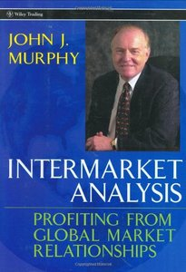 Intermarket Analysis: Profiting from Global Market Relationships, 2 edition