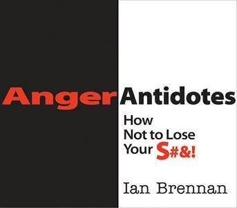 Anger Antidotes: How Not to Lose Your S#&! (repost)