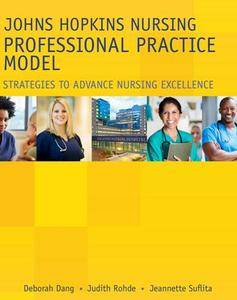 Johns Hopkins Nursing Professional Practice Model : Strategies to Advance Nursing Excellence