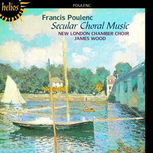 New London Chamber Choir, James Wood - Francis Poulenc: Secular Choral Music (1995) Reissue 2004 [Re-Up]