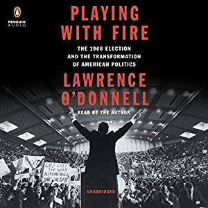 Playing with Fire: The 1968 Election and the Transformation of American Politics [Audiobook]
