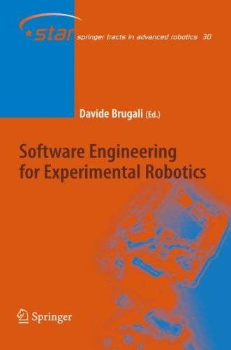 Software Engineering for Experimental Robotics (Springer Tracts in Advanced Robotics)