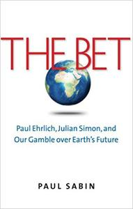 The Bet: Paul Ehrlich, Julian Simon, and Our Gamble over Earth's Future (Repost)