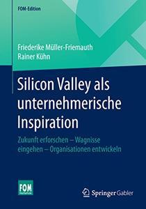 Silicon Valley als unternehmerische Inspiration: Zukunft erforschen - Wagnisse eingehen - Organisationen entwickeln (Repost)