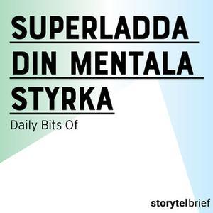 «Superladda din mentala styrka» by Daily Bits Of