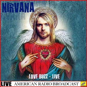 Nirvana - Love Buzz - Live (2019)