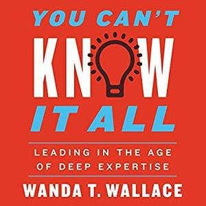 You Can't Know It All: Leading in the Age of Deep Expertise [Audiobook]