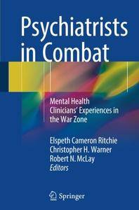 Psychiatrists in Combat: Mental Health Clinicians' Experiences in the War Zone [Repost]