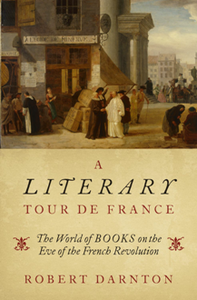 A Literary Tour De France : The World of Books on the Eve of the French Revolution