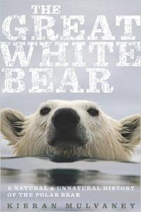 The Great White Bear: A Natural and Unnatural History of the Polar Bear (Repost)
