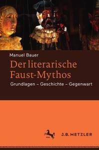 Der literarische Faust-Mythos: Grundlagen – Geschichte – Gegenwart (Repost)