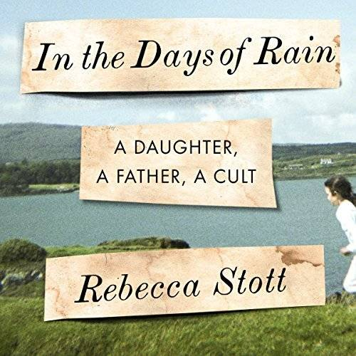 In the Days of Rain: A Daughter, a Father, a Cult [Audiobook]