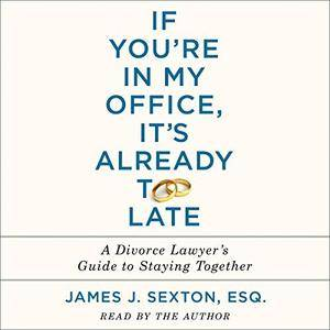 If You're in My Office, It's Already Too Late: A Divorce Lawyer's Guide to Staying Together [Audiobook]