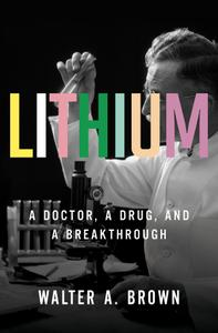 Lithium: A Doctor, a Drug, and a Breakthrough
