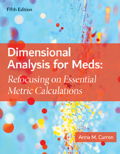 Dimensional Analysis for Meds : Refocusing on Essential Metric Calculations, Fifth Edition