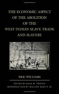 The Economic Aspect of the Abolition of the West Indian Slave Trade and Slavery (repost)