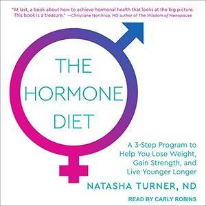 The Hormone Diet: A 3-Step Program to Help You Lose Weight, Gain Strength, and Live Younger Longer [Audiobook]