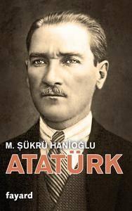 """Sükrü Hanioglu, """"Atatürk : Une biographie intellectuelle"""""""